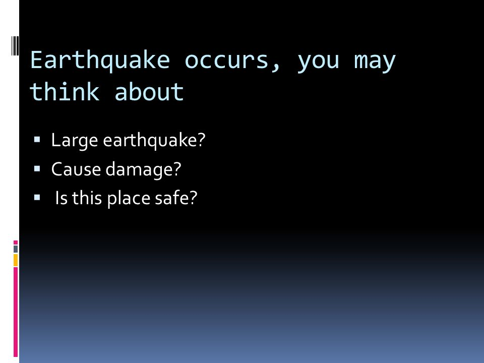 Earthquake occurs, you may think about