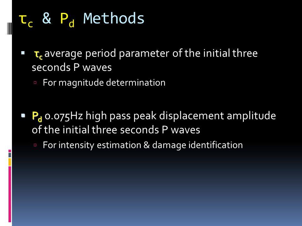 τc & Pd Methods τc average period parameter of the initial three seconds P waves. For magnitude determination.