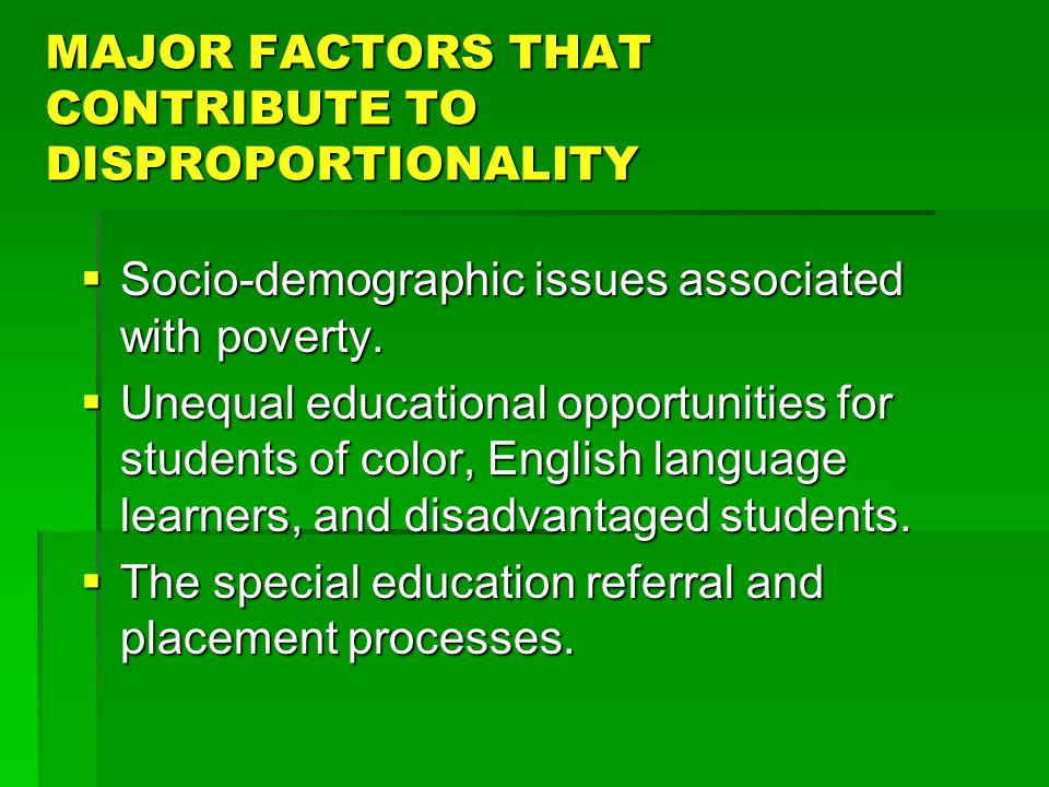 MAJOR FACTORS THAT CONTRIBUTE TO DISPROPORTIONALITY