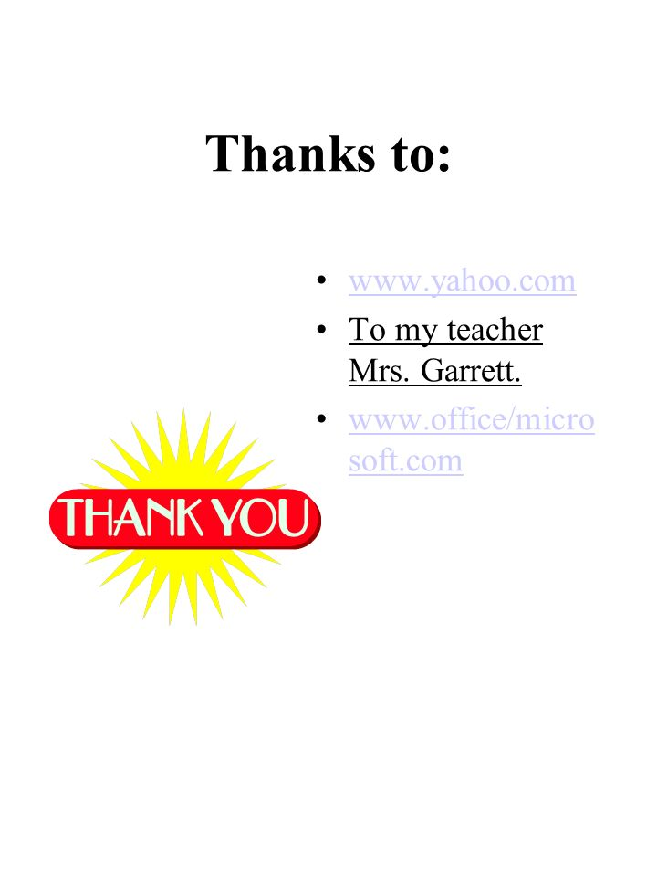 Thanks to: www.yahoo.com To my teacher Mrs. Garrett.