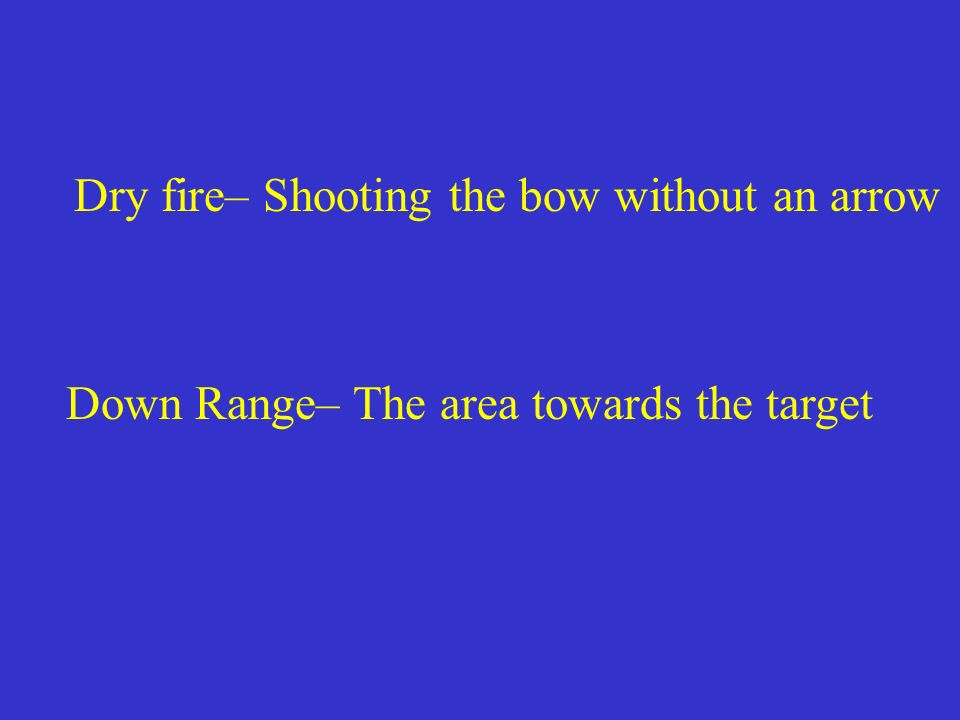 Dry fire– Shooting the bow without an arrow