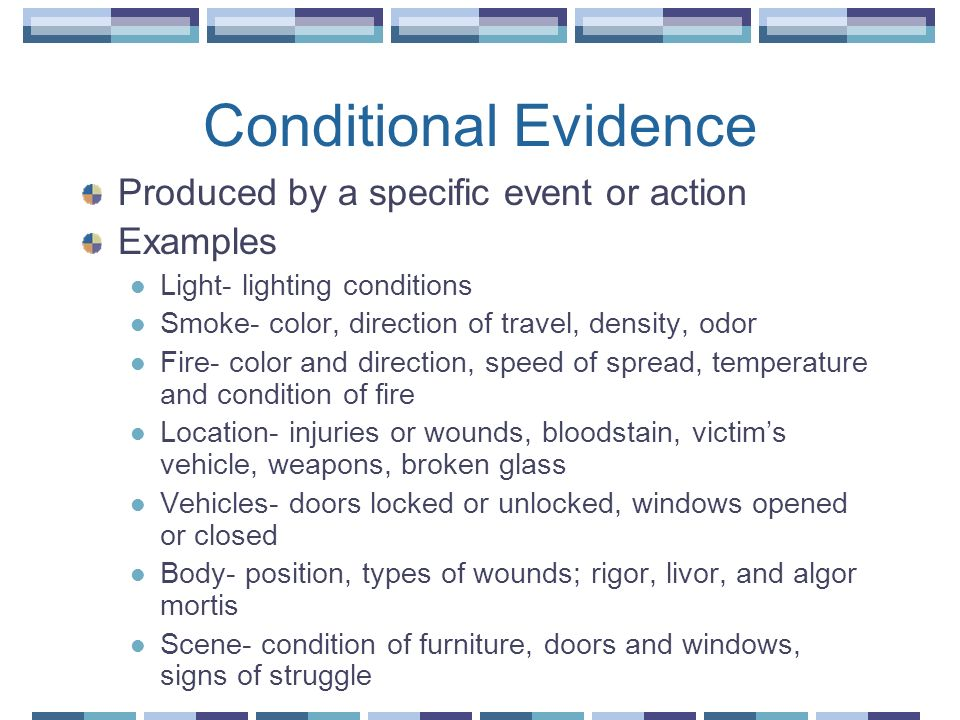Conditional Evidence Produced by a specific event or action Examples