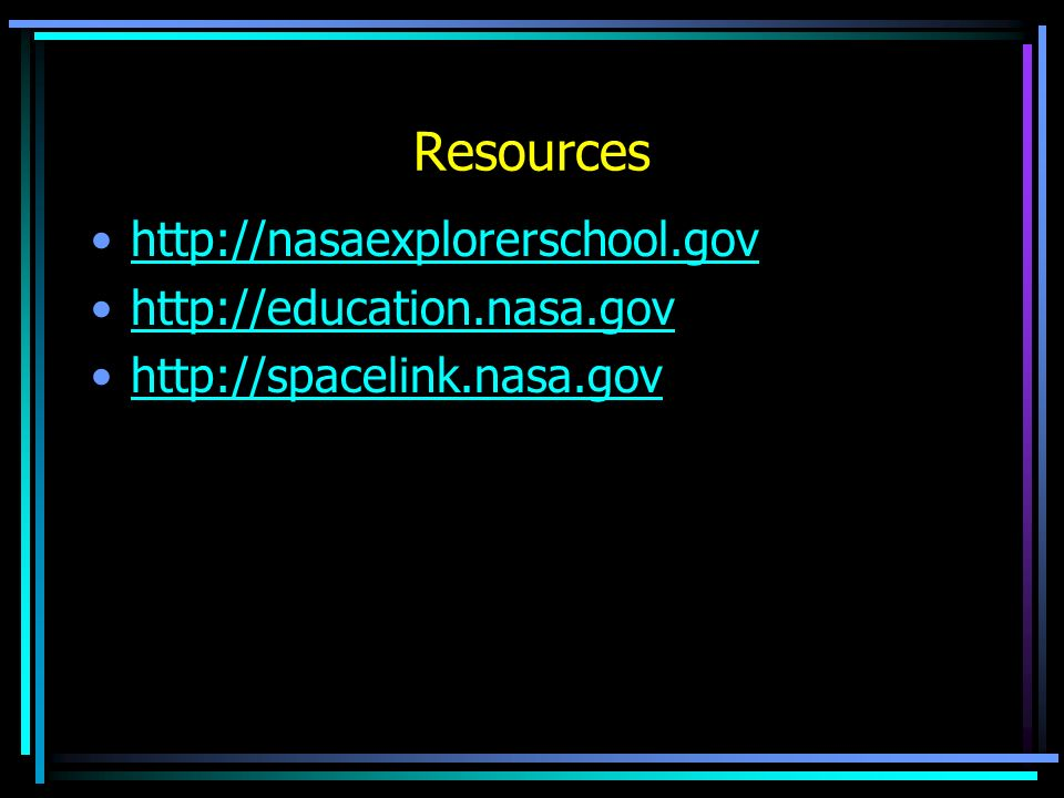 Resources http://nasaexplorerschool.gov http://education.nasa.gov