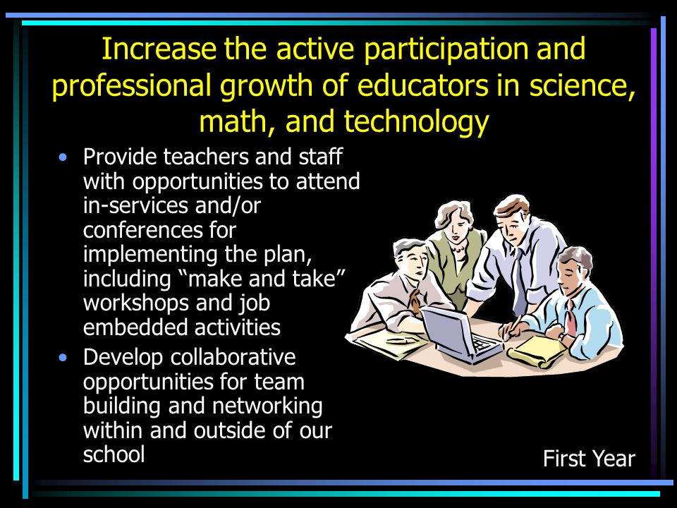 Increase the active participation and professional growth of educators in science, math, and technology
