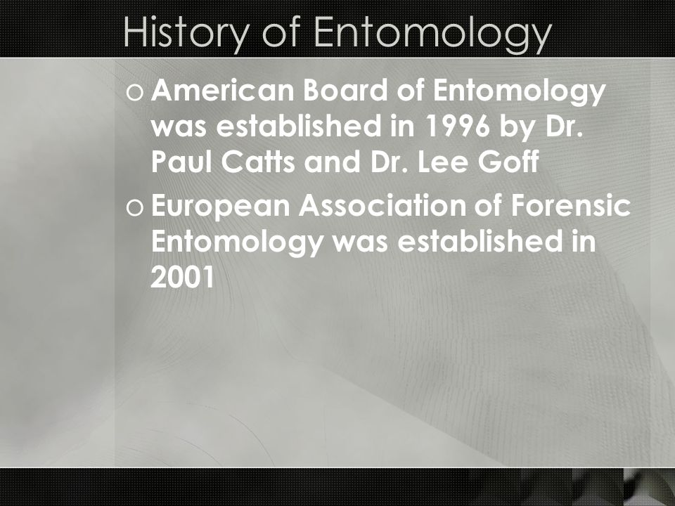 History of Entomology American Board of Entomology was established in 1996 by Dr. Paul Catts and Dr. Lee Goff.