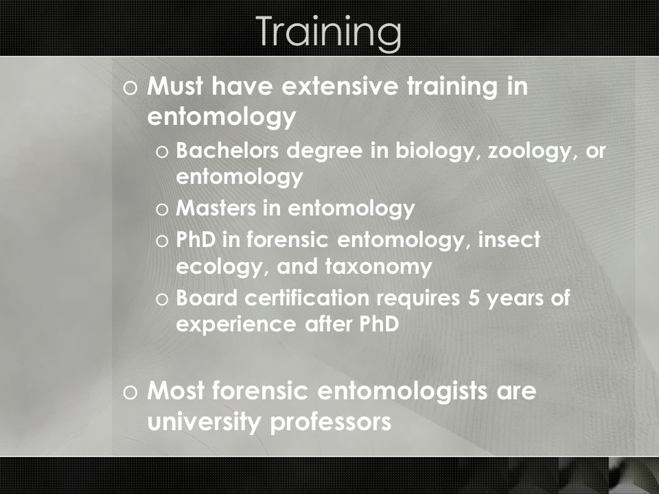 Training Must have extensive training in entomology