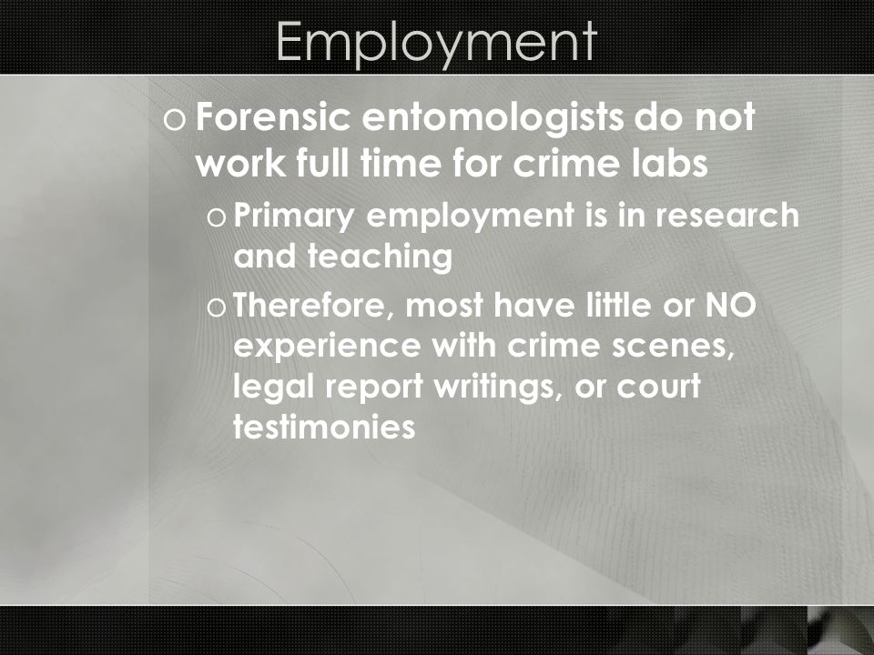Employment Forensic entomologists do not work full time for crime labs