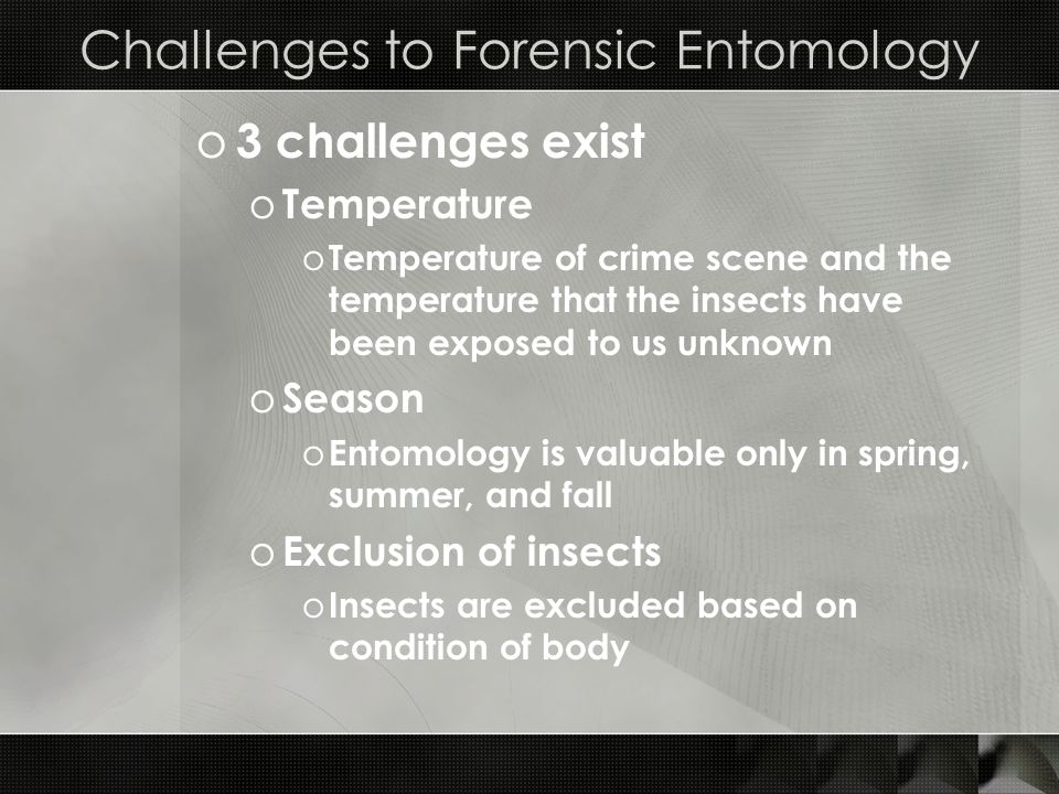 Challenges to Forensic Entomology