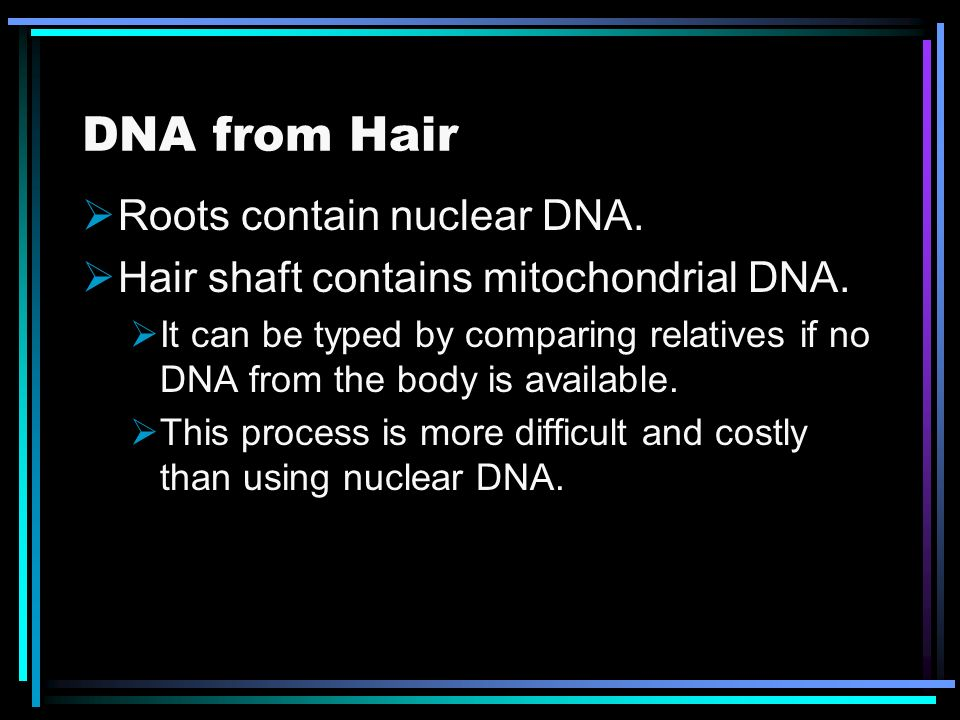 DNA from Hair Roots contain nuclear DNA.