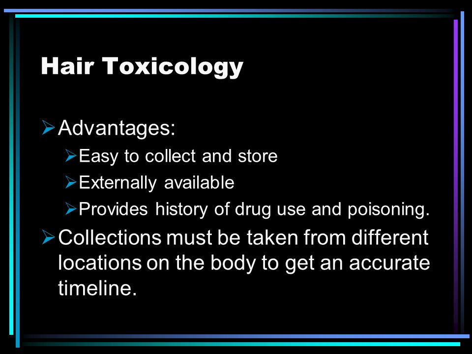 Hair Toxicology Advantages: