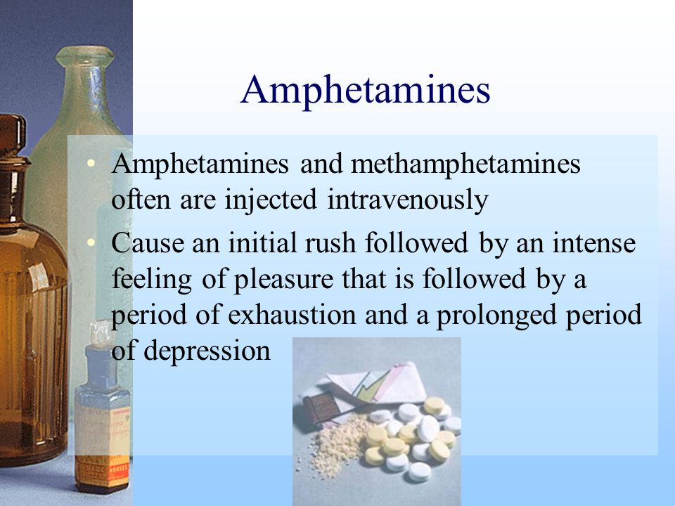 Amphetamines Amphetamines and methamphetamines often are injected intravenously.