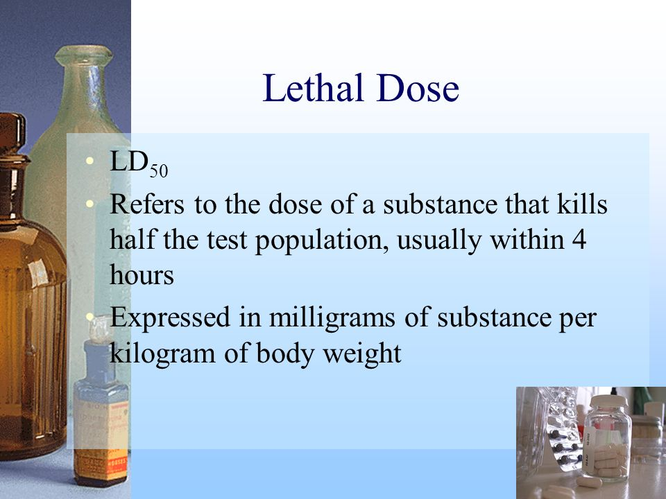 Lethal Dose LD50. Refers to the dose of a substance that kills half the test population, usually within 4 hours.