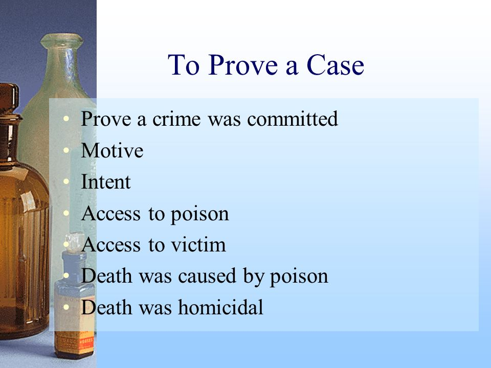 To Prove a Case Prove a crime was committed Motive Intent