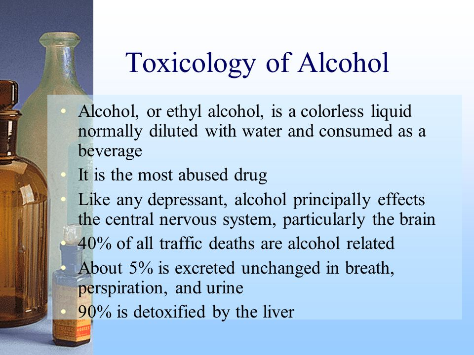 Toxicology of Alcohol Alcohol, or ethyl alcohol, is a colorless liquid normally diluted with water and consumed as a beverage.