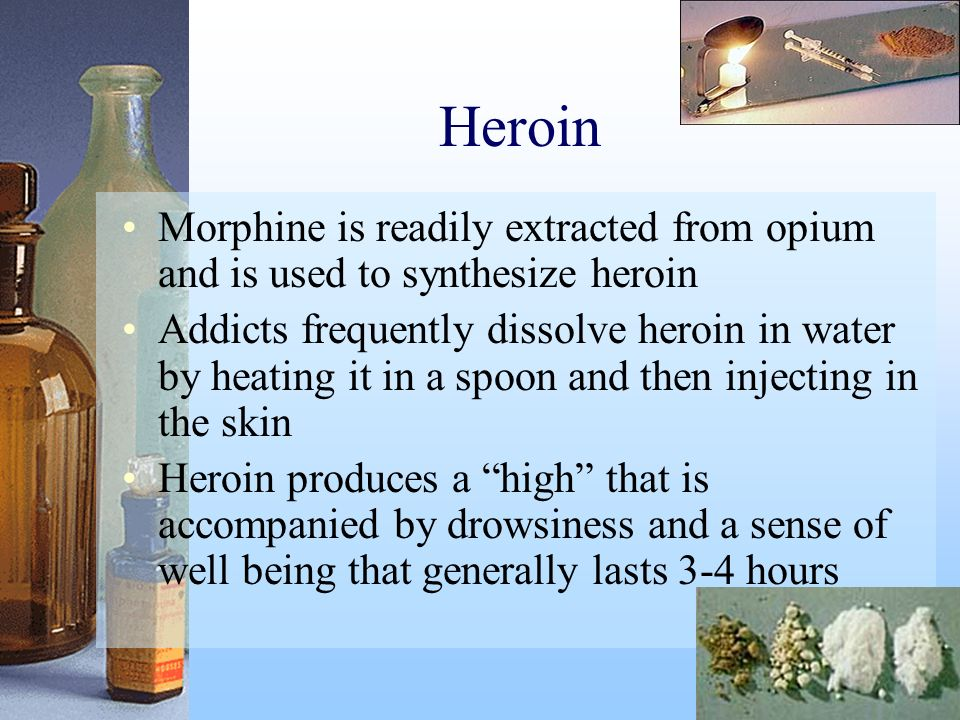 Heroin Morphine is readily extracted from opium and is used to synthesize heroin.