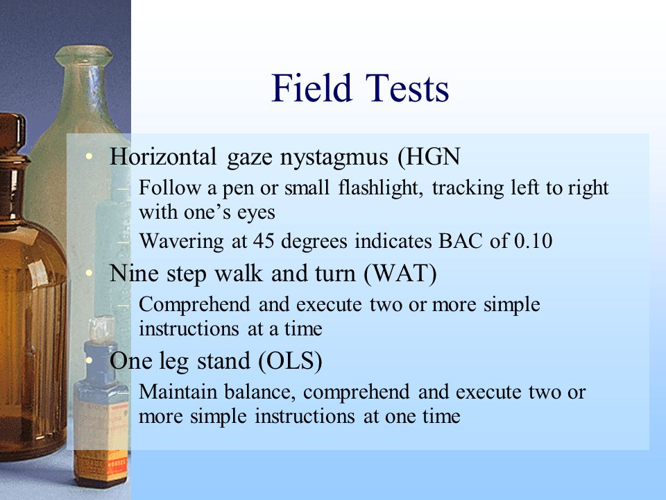 Field Tests Horizontal gaze nystagmus (HGN