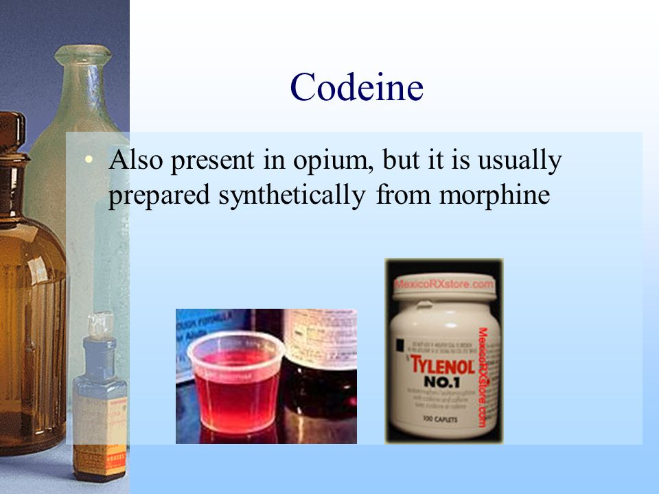 Codeine Also present in opium, but it is usually prepared synthetically from morphine