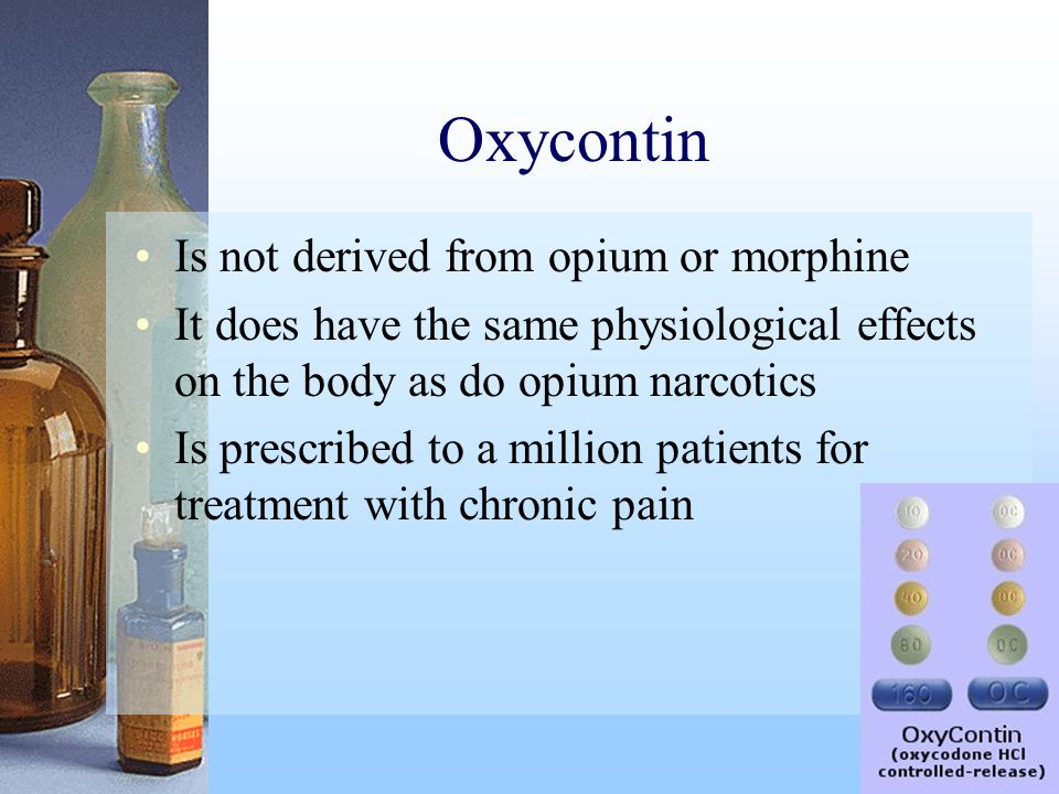 Oxycontin Is not derived from opium or morphine