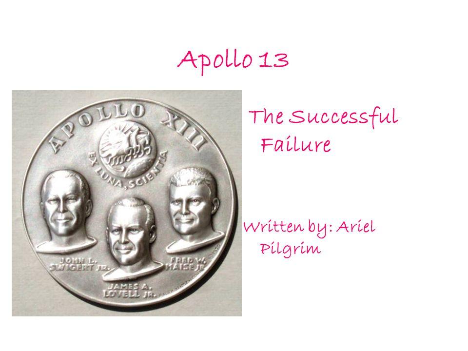 Apollo 13 The Successful Failure Written by: Ariel Pilgrim