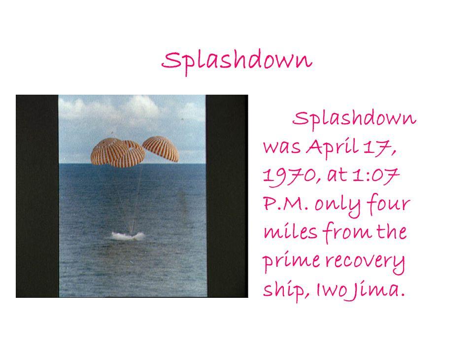 Splashdown Splashdown was April 17, 1970, at 1:07 P.M.