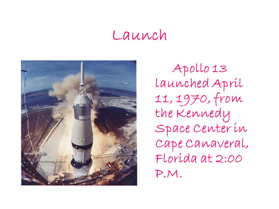 Launch Apollo 13 launched April 11, 1970, from the Kennedy Space Center in Cape Canaveral, Florida at 2:00 P.M.