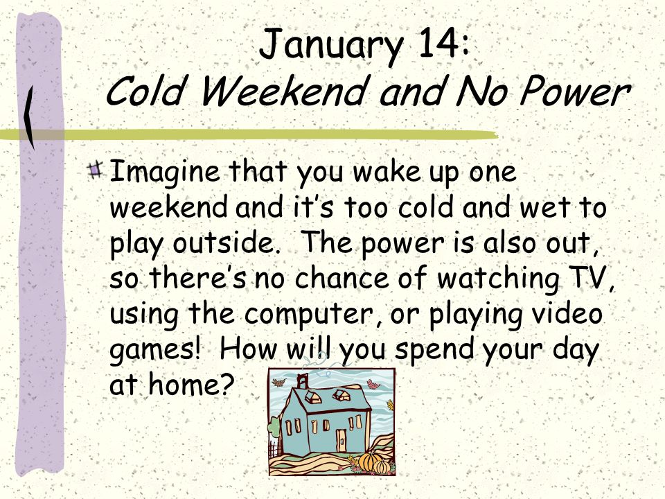 January 14: Cold Weekend and No Power