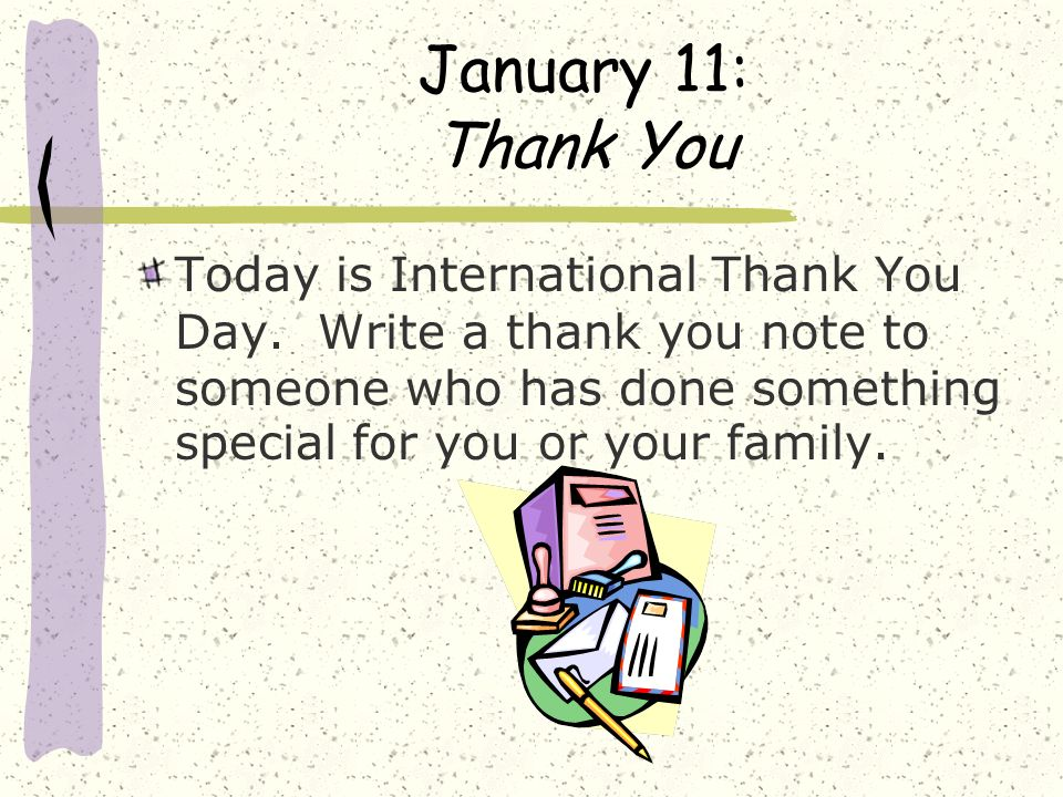 January 11: Thank You Today is International Thank You Day.