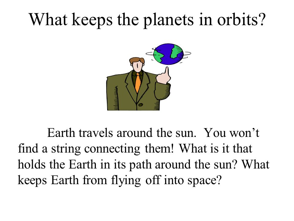 What keeps the planets in orbits