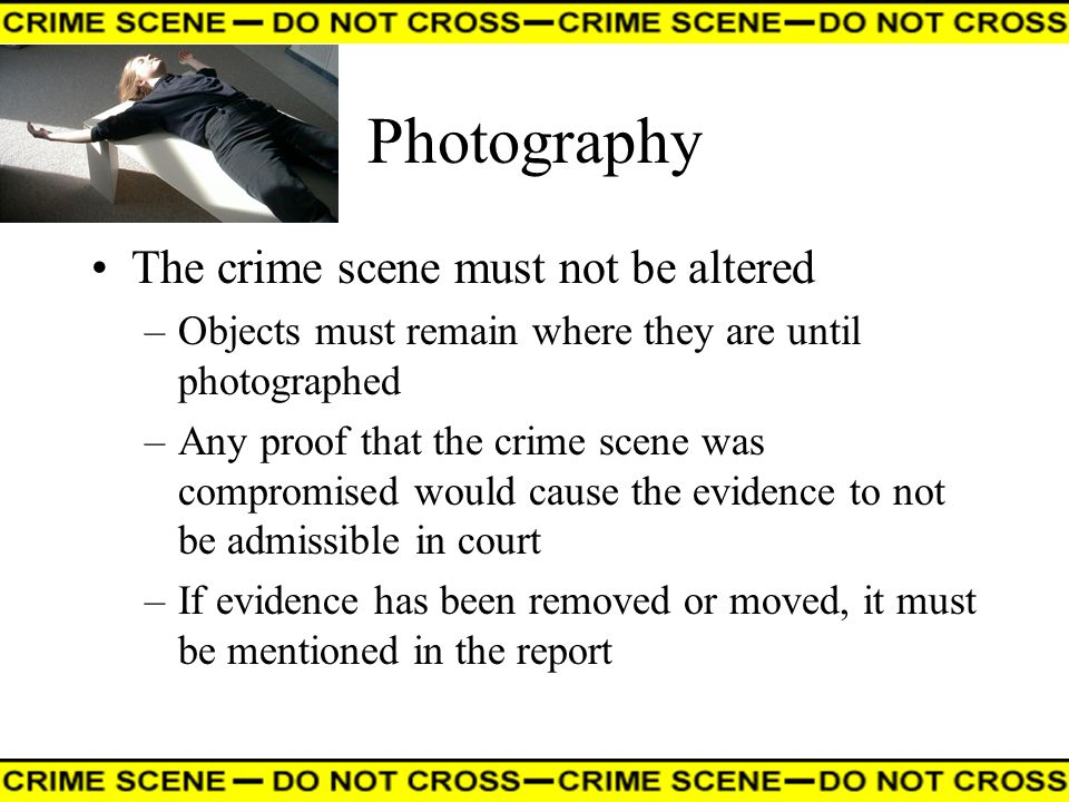 Photography The crime scene must not be altered