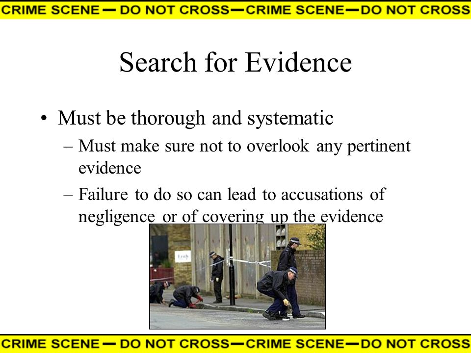 Search for Evidence Must be thorough and systematic