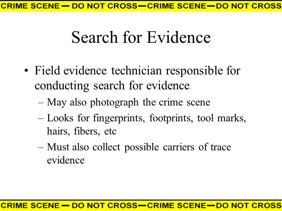 Search for Evidence Field evidence technician responsible for conducting search for evidence. May also photograph the crime scene.