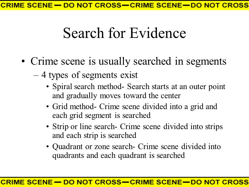 Search for Evidence Crime scene is usually searched in segments