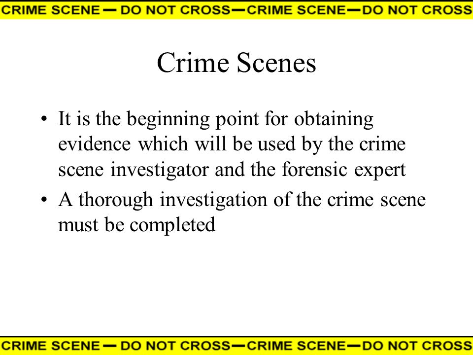 Crime Scenes It is the beginning point for obtaining evidence which will be used by the crime scene investigator and the forensic expert.