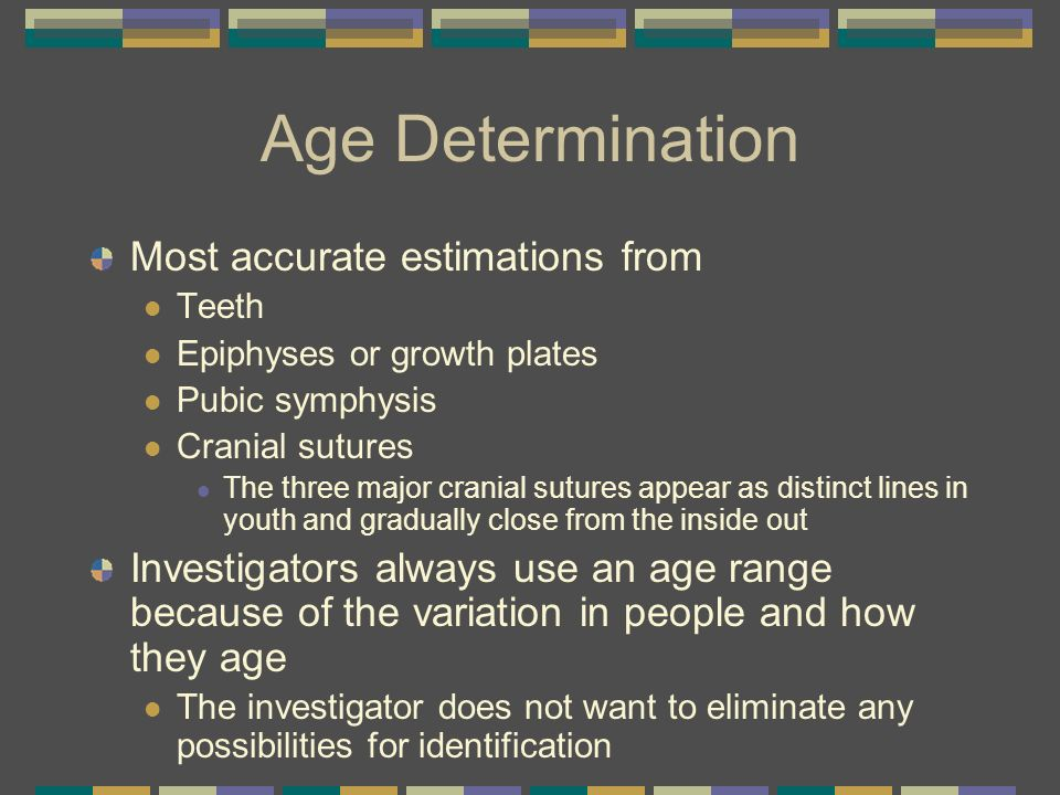 Age Determination Most accurate estimations from