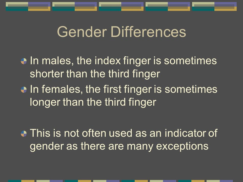 Gender Differences In males, the index finger is sometimes shorter than the third finger.