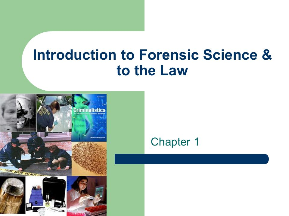 Introduction to Forensic Science & to the Law