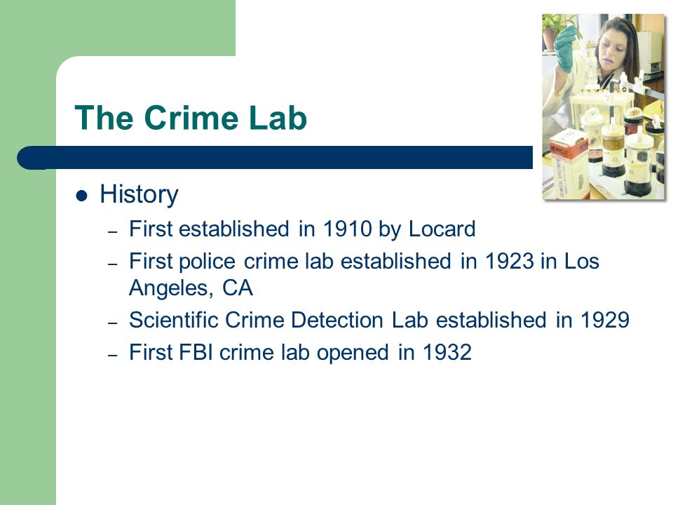 The Crime Lab History First established in 1910 by Locard