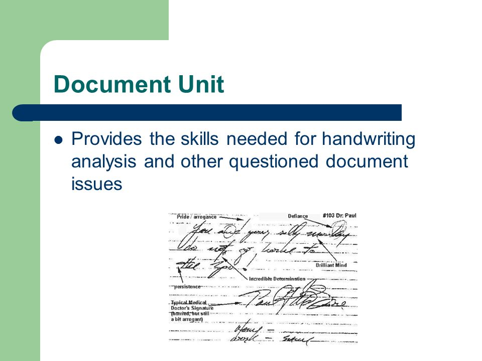 Document Unit Provides the skills needed for handwriting analysis and other questioned document issues.
