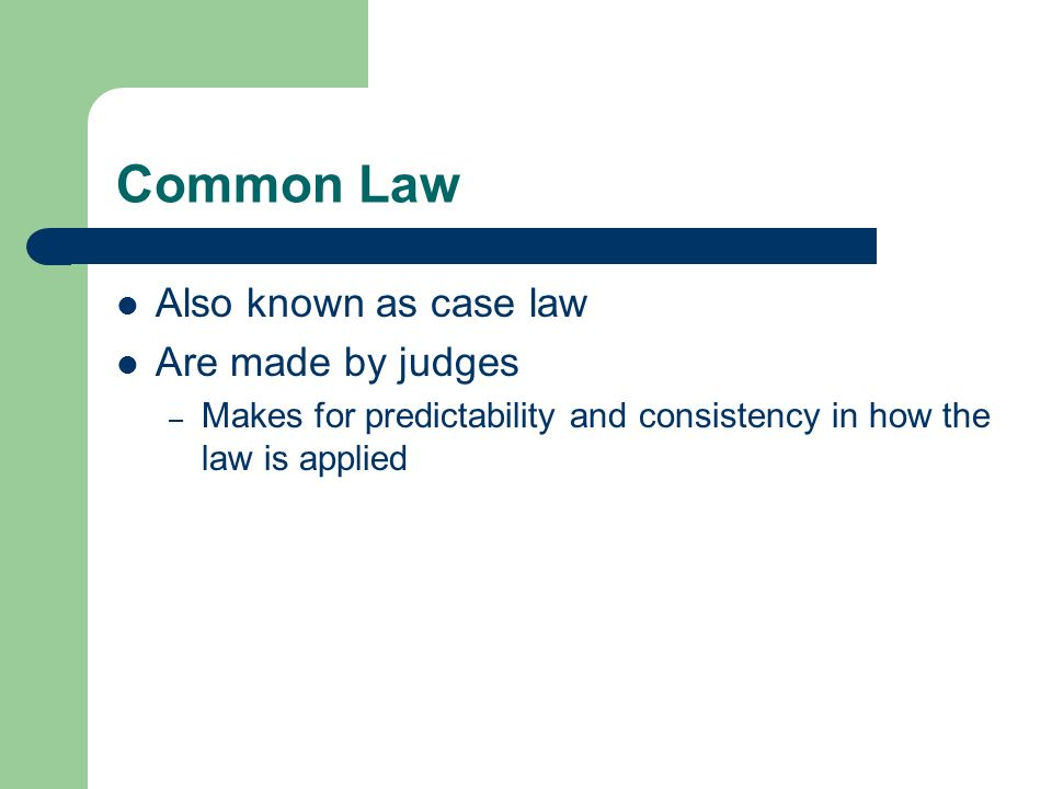 Common Law Also known as case law Are made by judges