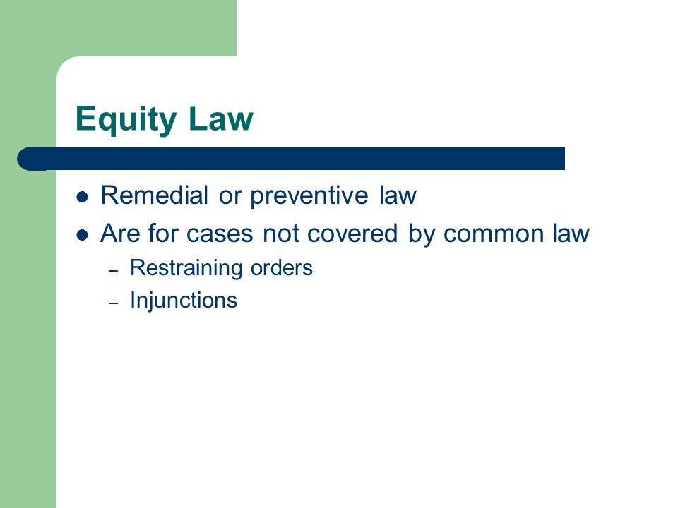 Equity Law Remedial or preventive law