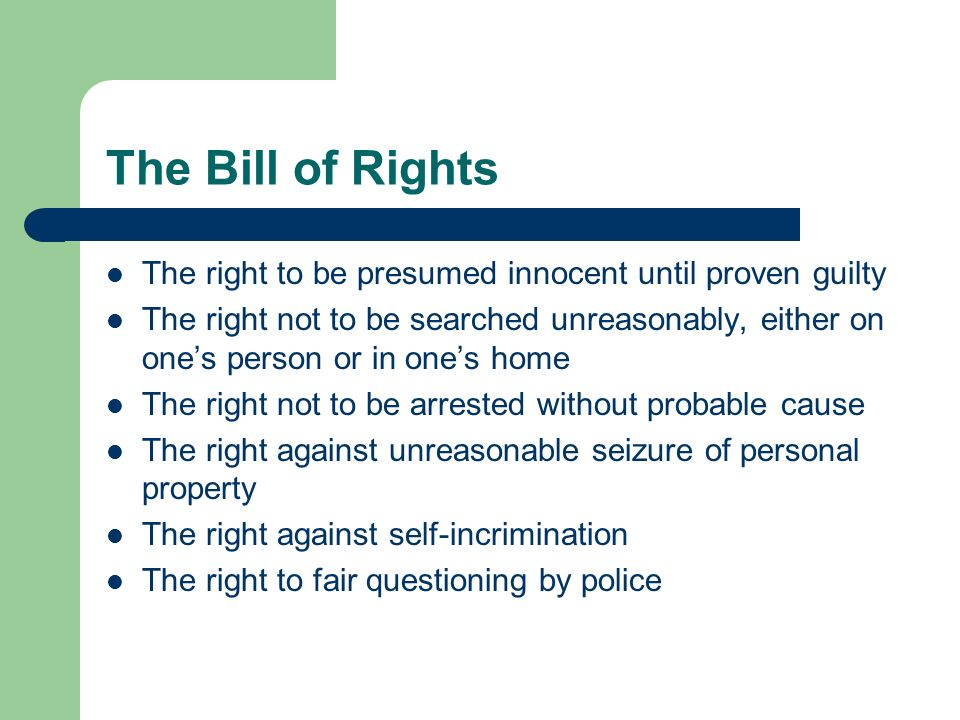 The Bill of Rights The right to be presumed innocent until proven guilty.