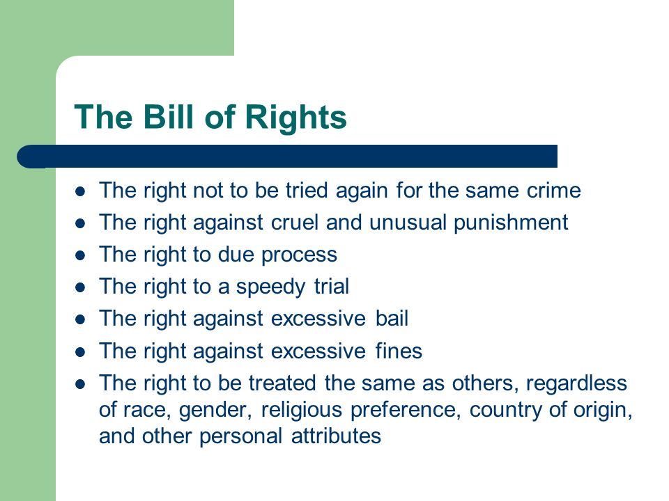The Bill of Rights The right not to be tried again for the same crime
