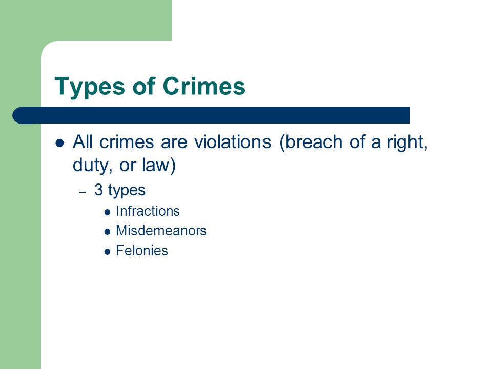 Types of Crimes All crimes are violations (breach of a right, duty, or law) 3 types. Infractions.