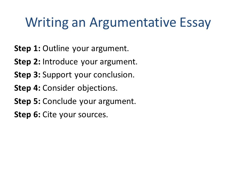 steps to follow when writing an argumentative essay Make your reasoning clear to yourself before you write your final draft  which  steps you take toward the conclusion of your argument depends on your.
