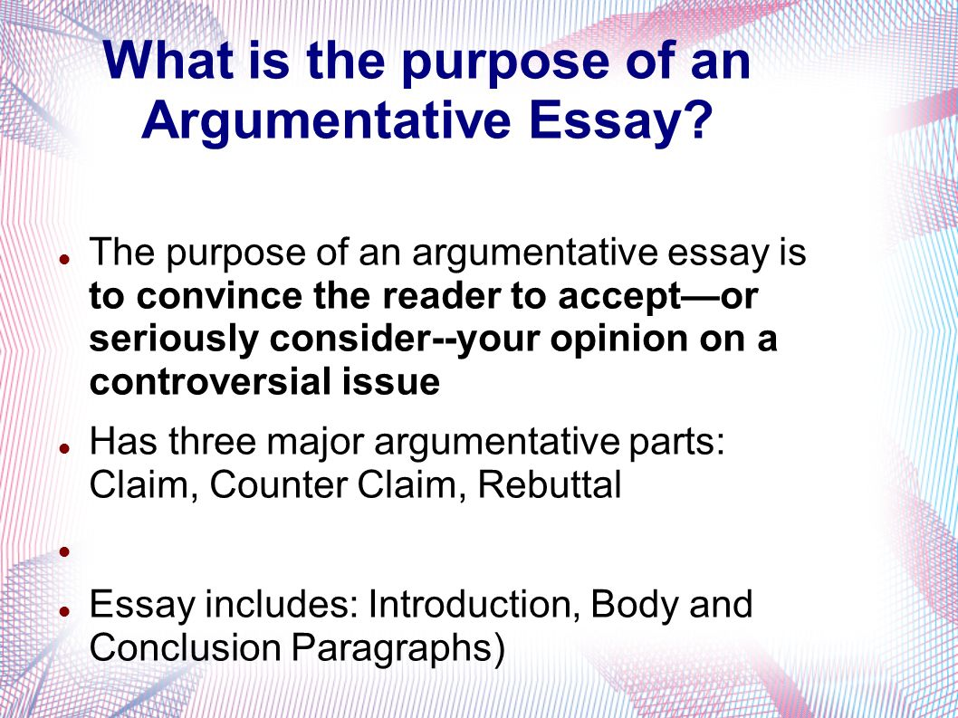 the argumentative essay ppt video online what is the purpose of an argumentative essay