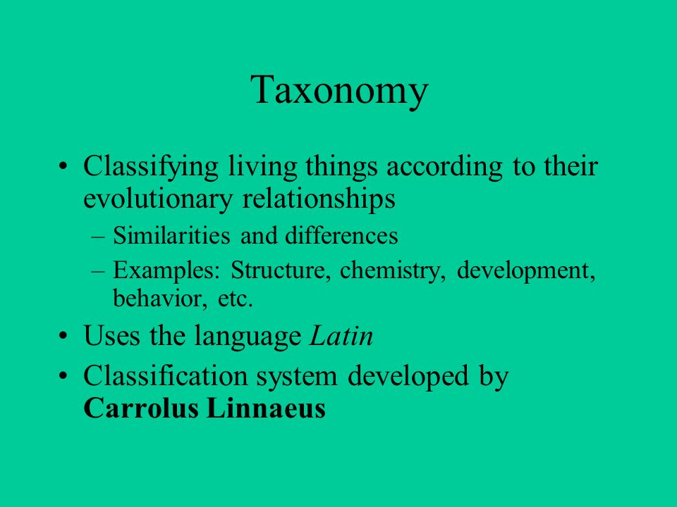 Taxonomy Classifying living things according to their evolutionary relationships. Similarities and differences.