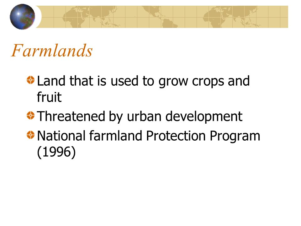 Farmlands Land that is used to grow crops and fruit
