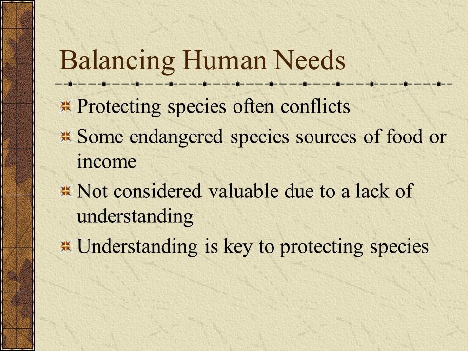 Balancing Human Needs Protecting species often conflicts