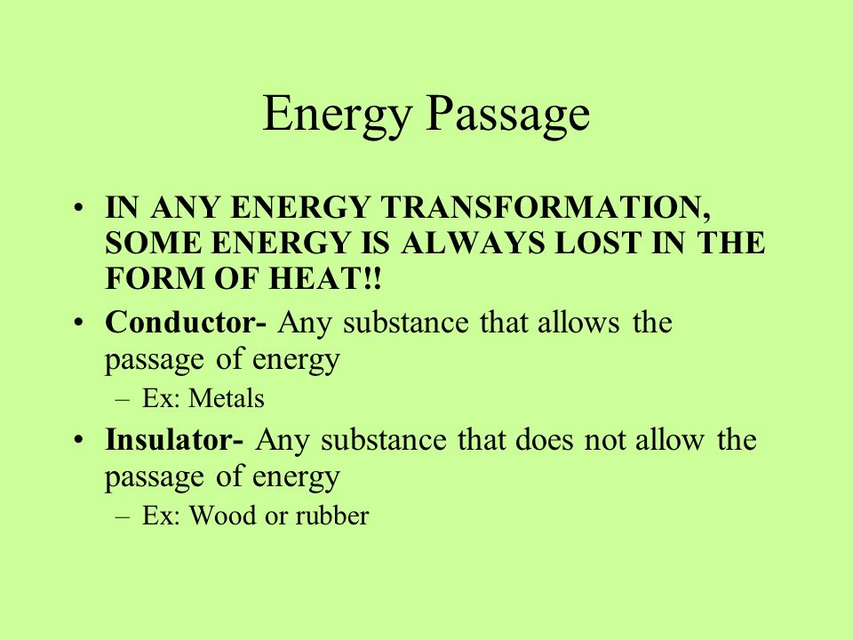 Energy Passage IN ANY ENERGY TRANSFORMATION, SOME ENERGY IS ALWAYS LOST IN THE FORM OF HEAT!!