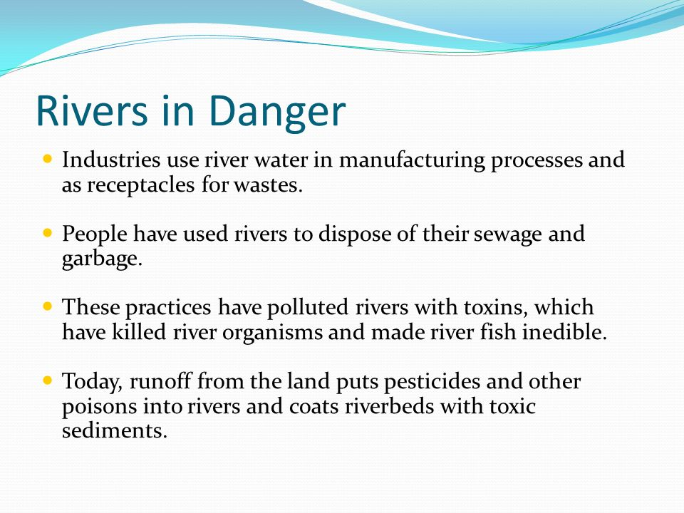 Rivers in Danger Industries use river water in manufacturing processes and as receptacles for wastes.